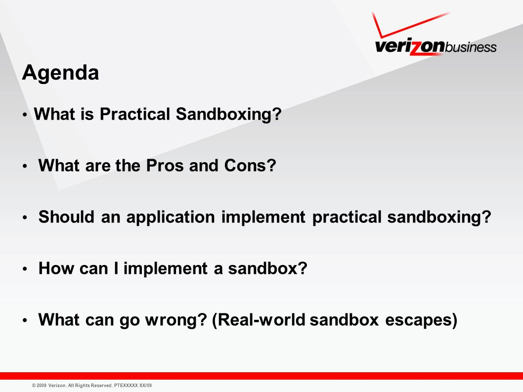 © 2009 Verizon. All Rights Reserved. PTEXXXXX XX/09 Agenda What is Practical Sandboxing.
