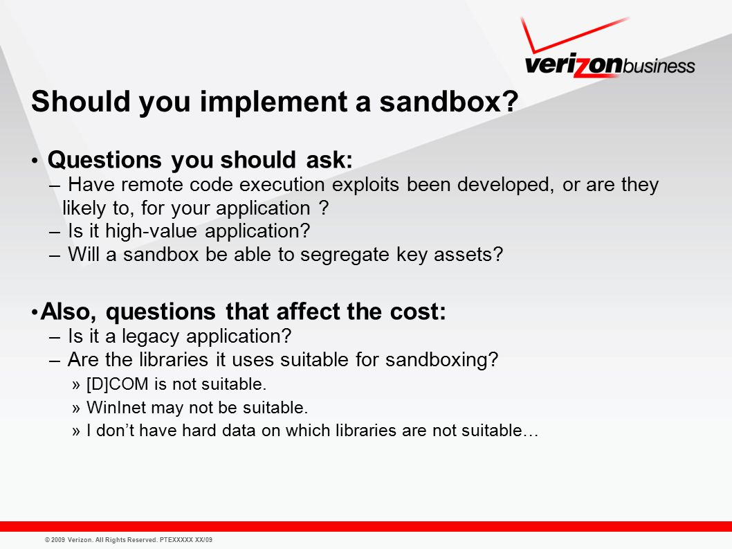 © 2009 Verizon. All Rights Reserved. PTEXXXXX XX/09 Should you implement a sandbox.
