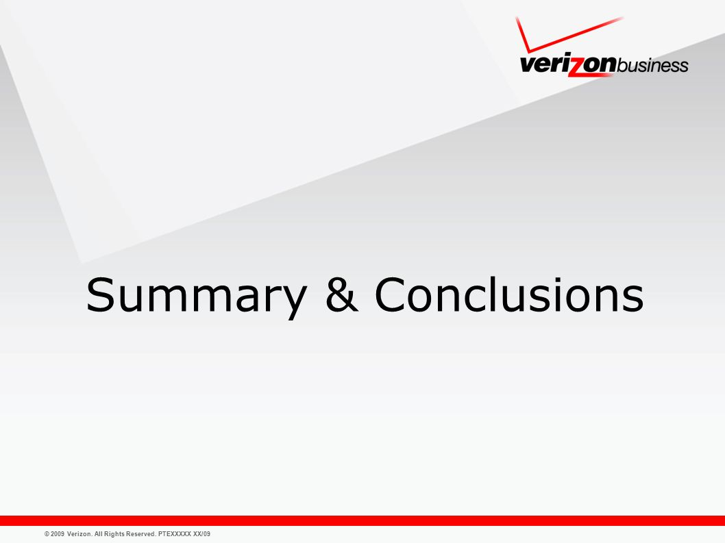 © 2009 Verizon. All Rights Reserved. PTEXXXXX XX/09 Summary & Conclusions