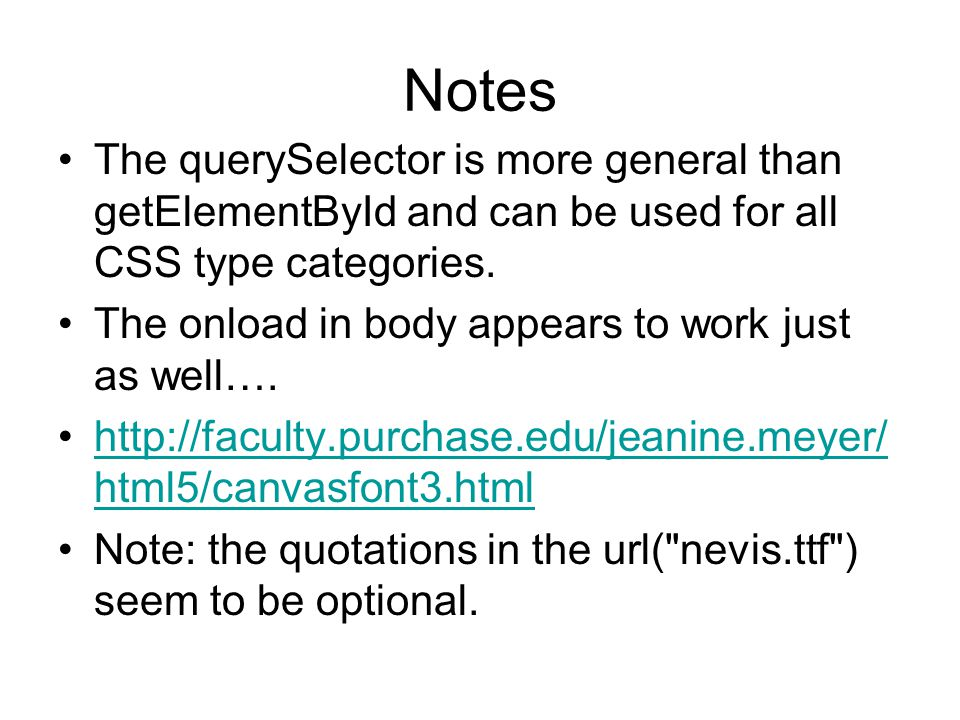 Notes The querySelector is more general than getElementById and can be used for all CSS type categories.