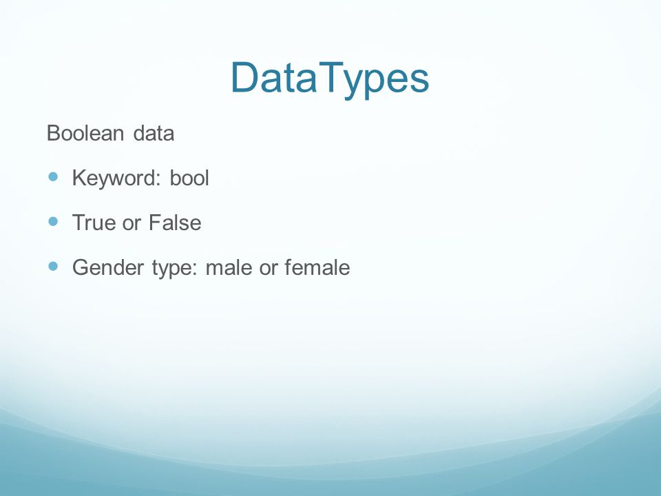 DataTypes Boolean data Keyword: bool True or False Gender type: male or female