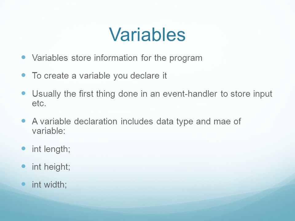 Declaring variables If variables are of the same data type, you can declare them on one line: int height, width, length; More examples: bool female; char middle-initial; int age; float average; double gpa;