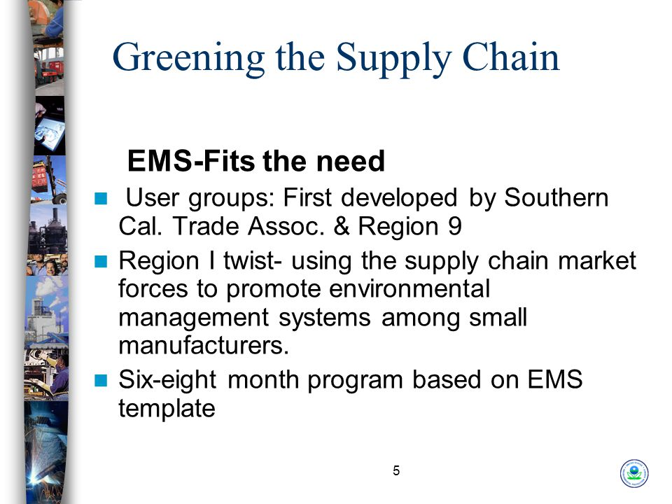 5 Greening the Supply Chain EMS-Fits the need User groups: First developed by Southern Cal.