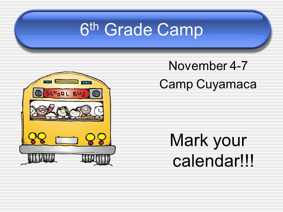 6 th Grade Camp November 4-7 Camp Cuyamaca Mark your calendar!!!