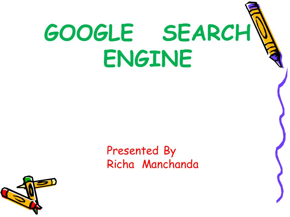 GOOGLE SEARCH ENGINE Presented By Richa Manchanda