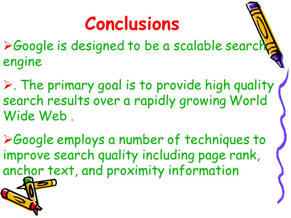 Conclusions  Google is designed to be a scalable search engine .