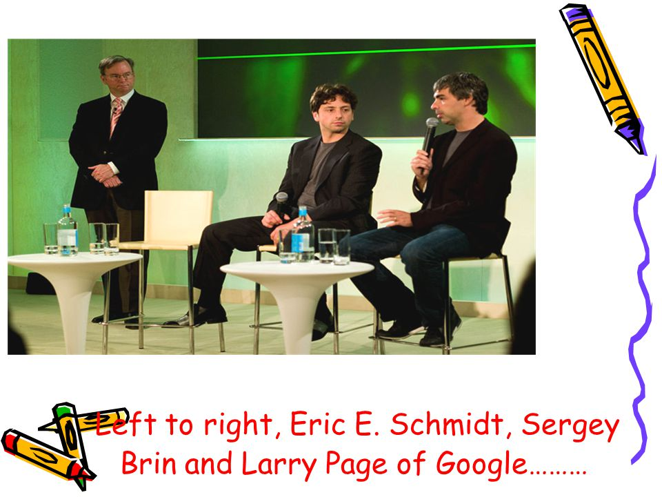 Left to right, Eric E. Schmidt, Sergey Brin and Larry Page of Google………