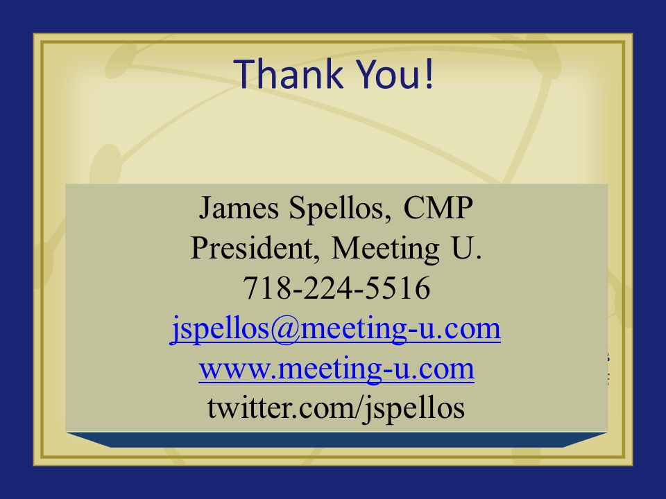 Thank You. James Spellos, CMP President, Meeting U.