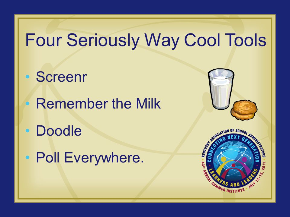 Four Seriously Way Cool Tools Screenr Remember the Milk Doodle Poll Everywhere.