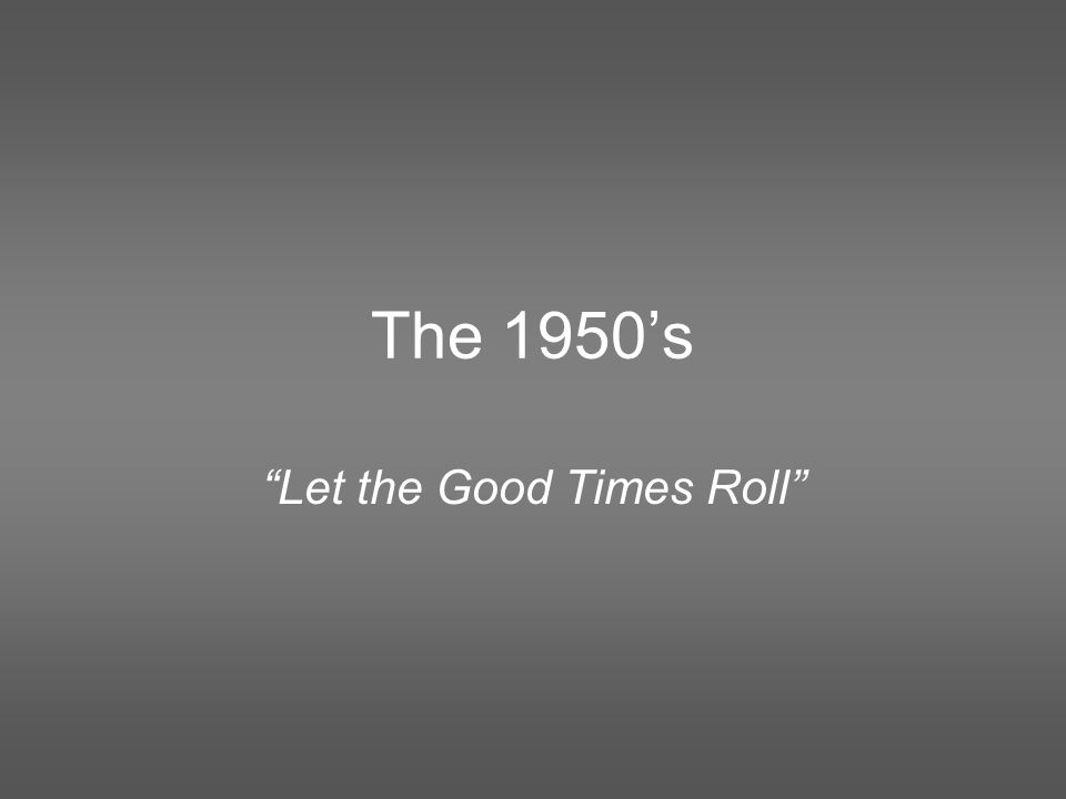 "The 1950's ""Let the Good Times Roll"""