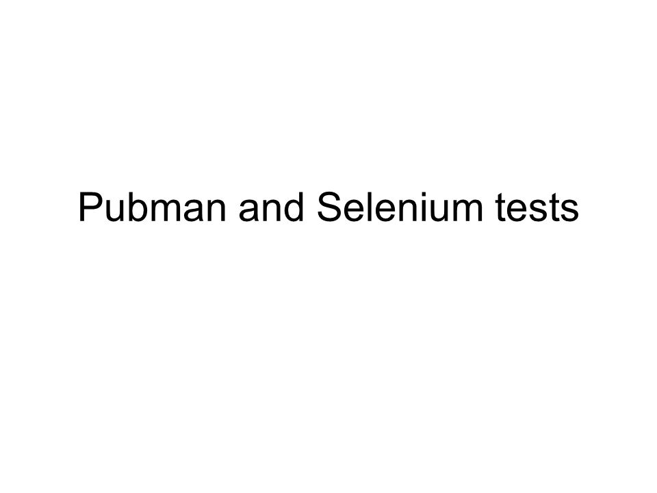 Pubman and Selenium tests