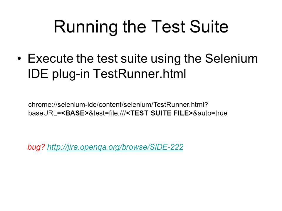 Running the Test Suite Execute the test suite using the Selenium IDE plug-in TestRunner.html bug? http://jira.openqa.org/browse/SIDE-222http://jira.op