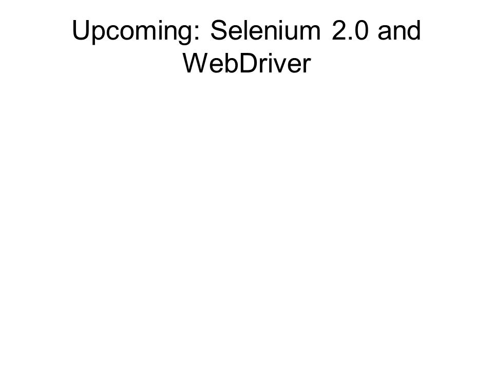 Upcoming: Selenium 2.0 and WebDriver