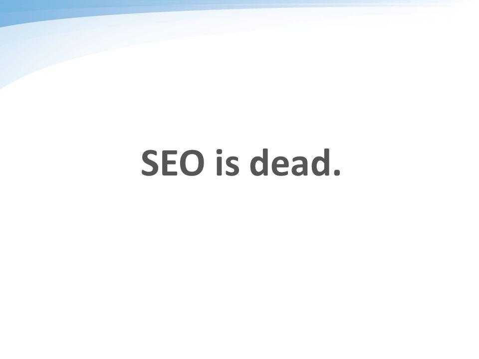 SEO is dead.
