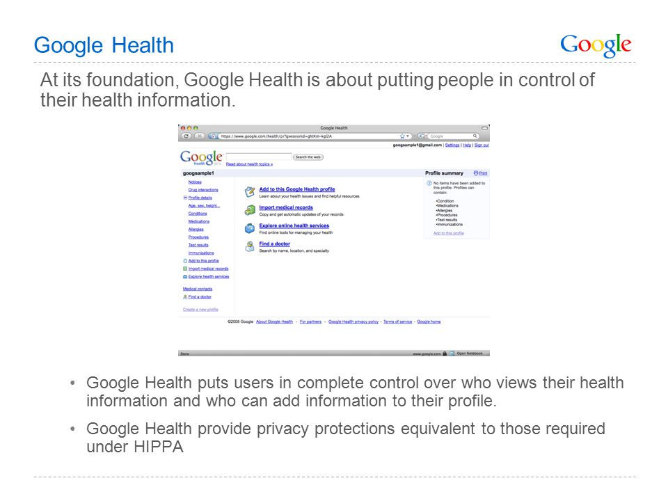 Google Health At its foundation, Google Health is about putting people in control of their health information.