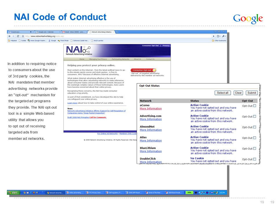 19 NAI Code of Conduct 19 In addition to requiring notice to consumers about the use of 3rd party cookies, the NAI mandates that member advertising networks provide an opt-out mechanism for the targeted ad programs they provide.