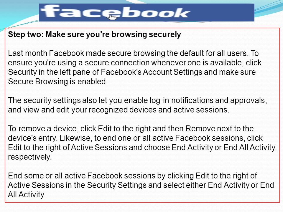Step two: Make sure you re browsing securely Last month Facebook made secure browsing the default for all users.