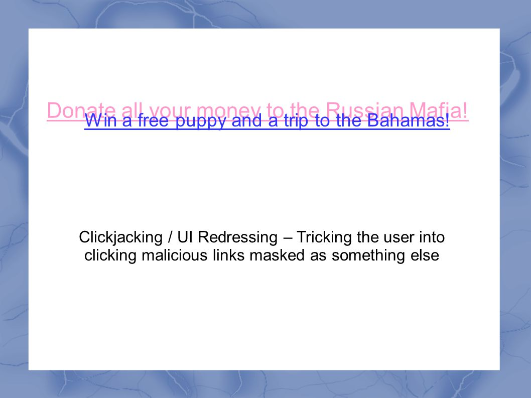 Donate all your money to the Russian Mafia. Win a free puppy and a trip to the Bahamas.