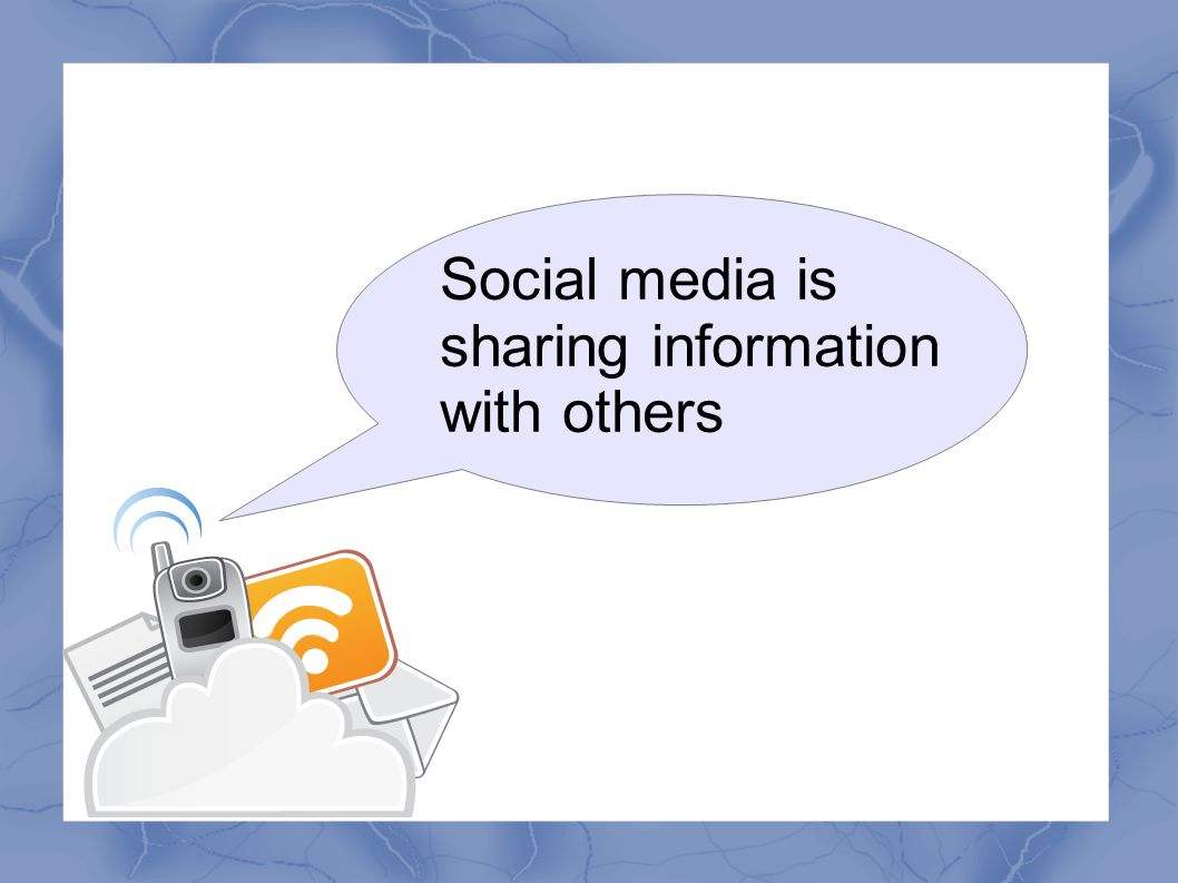 Social media is sharing information with others