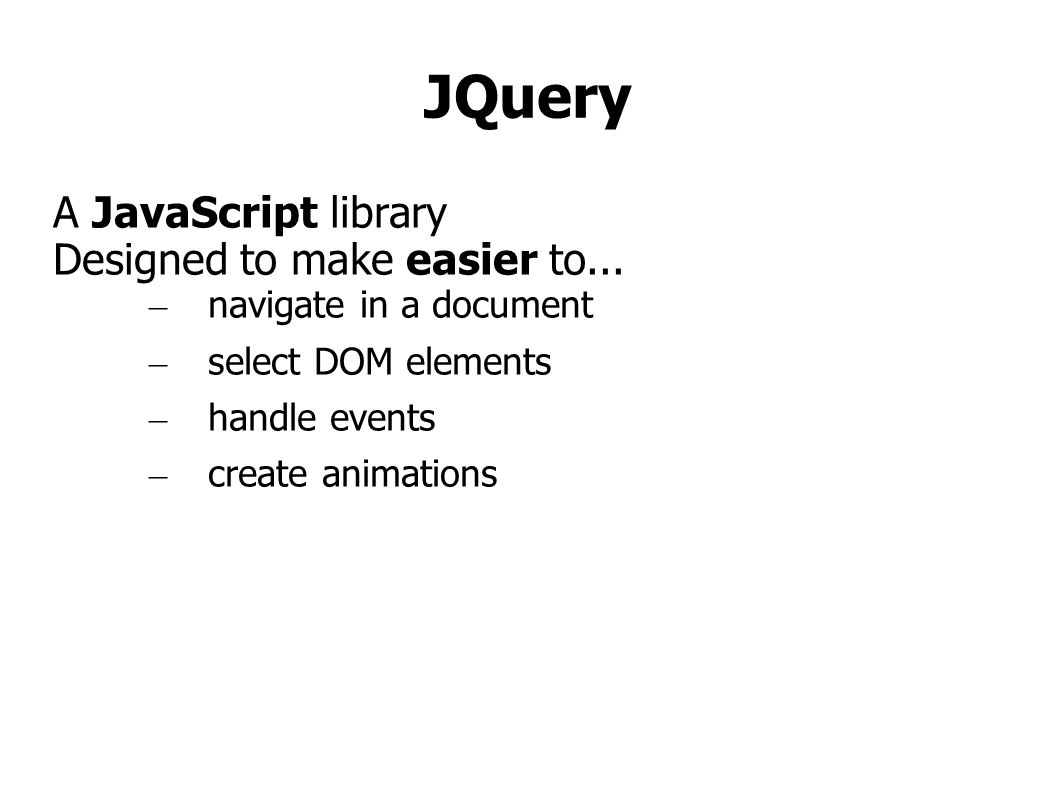 JQuery A JavaScript library Designed to make easier to...