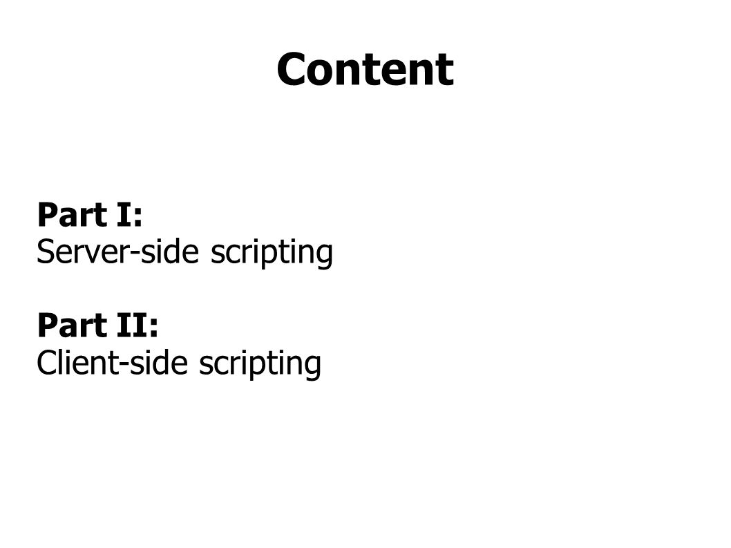 Content Part I: Server-side scripting Part II: Client-side scripting