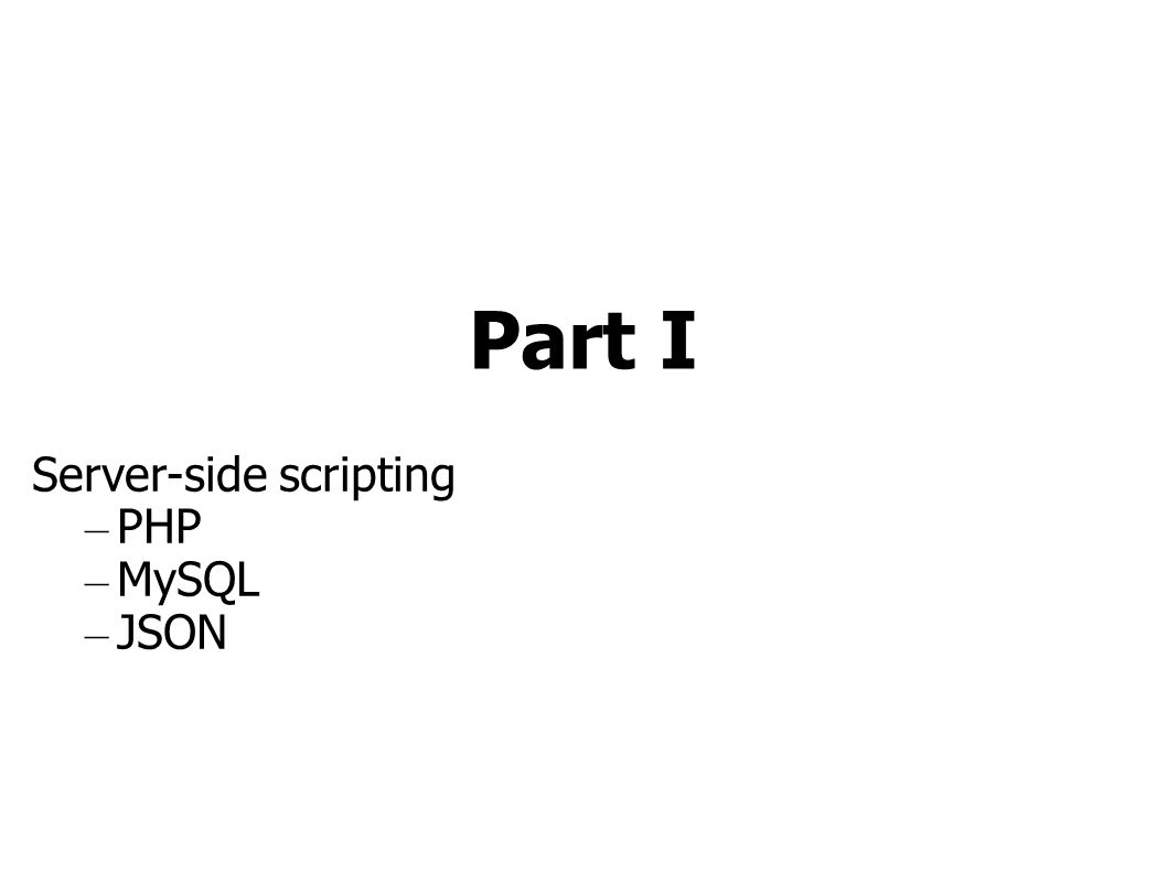 Part I Server-side scripting – PHP – MySQL – JSON