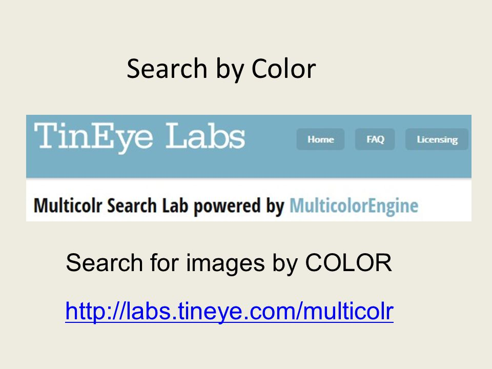 Search by Color Search for images by COLOR http://labs.tineye.com/multicolr