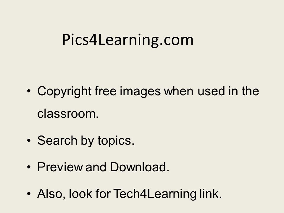 Pics4Learning.com Copyright free images when used in the classroom. Search by topics. Preview and Download. Also, look for Tech4Learning link.