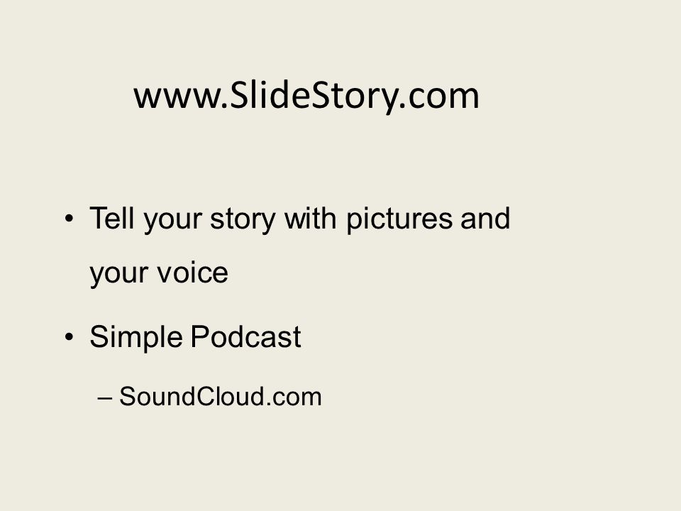 www.SlideStory.com Tell your story with pictures and your voice Simple Podcast –SoundCloud.com