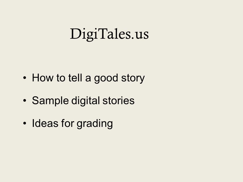DigiTales.us How to tell a good story Sample digital stories Ideas for grading