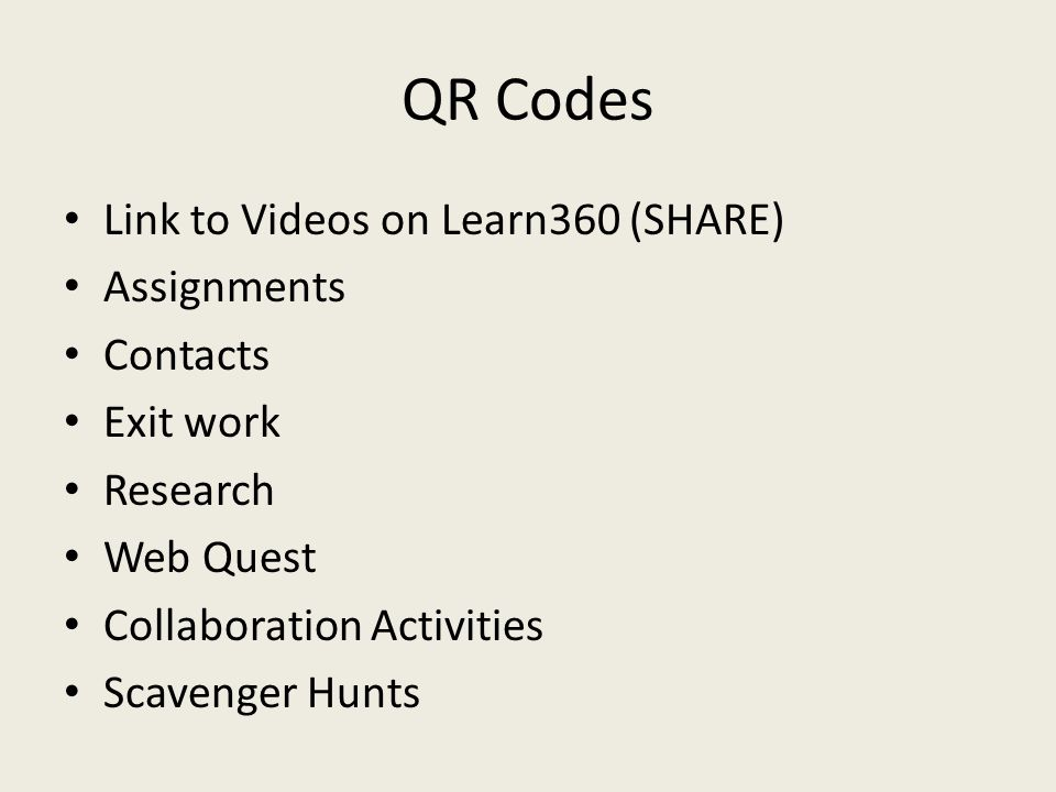 QR Codes Link to Videos on Learn360 (SHARE) Assignments Contacts Exit work Research Web Quest Collaboration Activities Scavenger Hunts