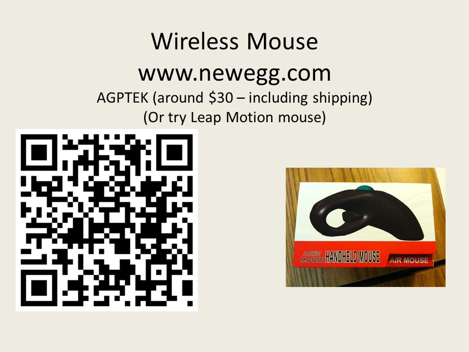 Wireless Mouse www.newegg.com AGPTEK (around $30 – including shipping) (Or try Leap Motion mouse)