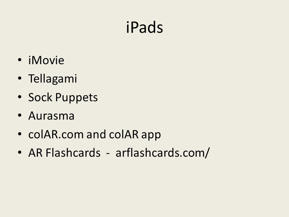 iPads iMovie Tellagami Sock Puppets Aurasma colAR.com and colAR app AR Flashcards - arflashcards.com/