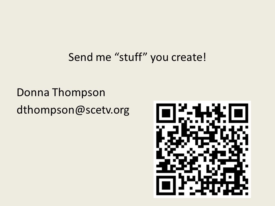 "Send me ""stuff"" you create! Donna Thompson dthompson@scetv.org"
