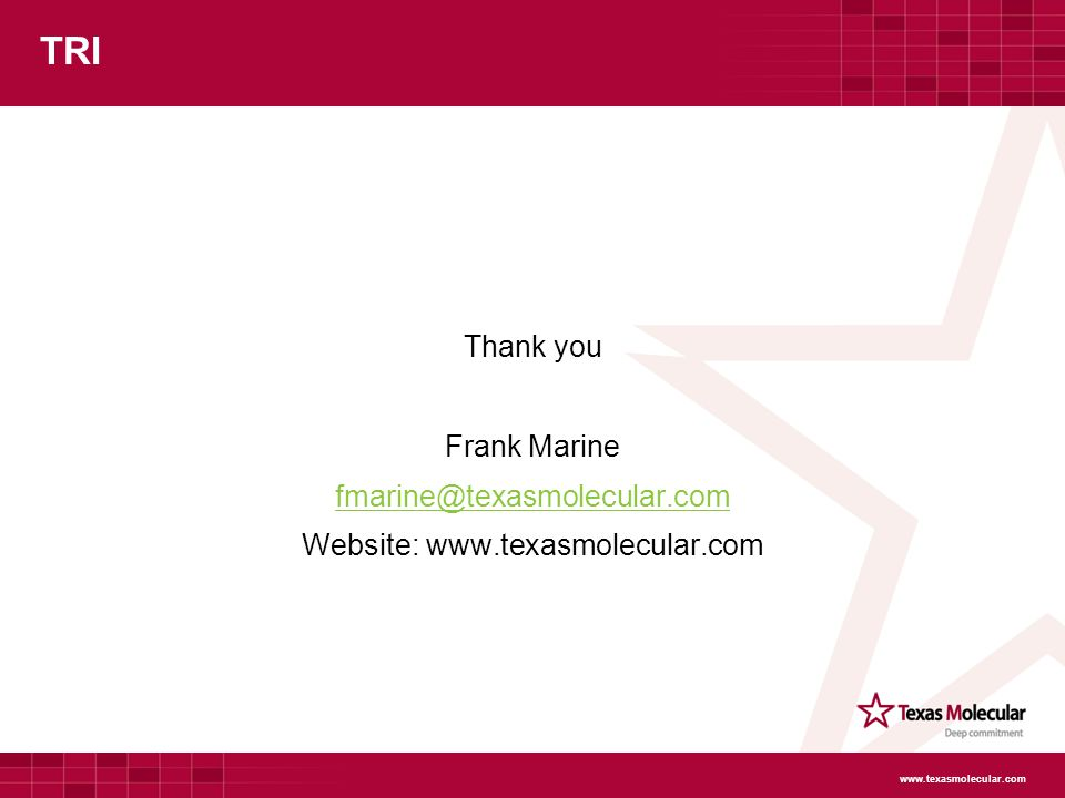 TRI Thank you Frank Marine fmarine@texasmolecular.com Website: www.texasmolecular.com www.texasmolecular.com
