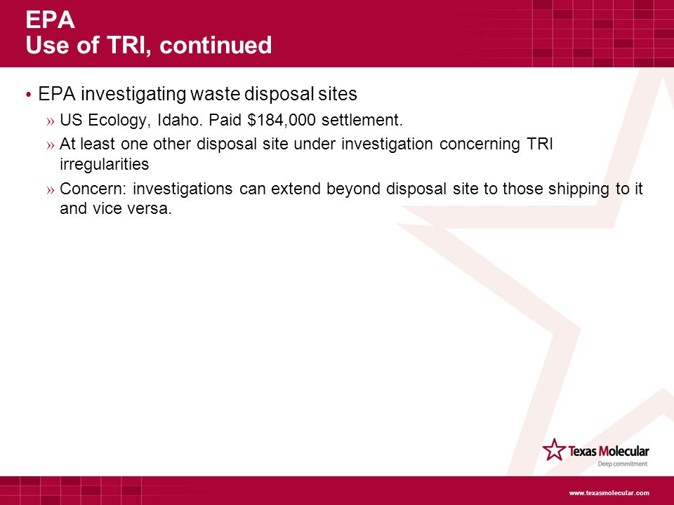 EPA Use of TRI, continued EPA investigating waste disposal sites » US Ecology, Idaho.
