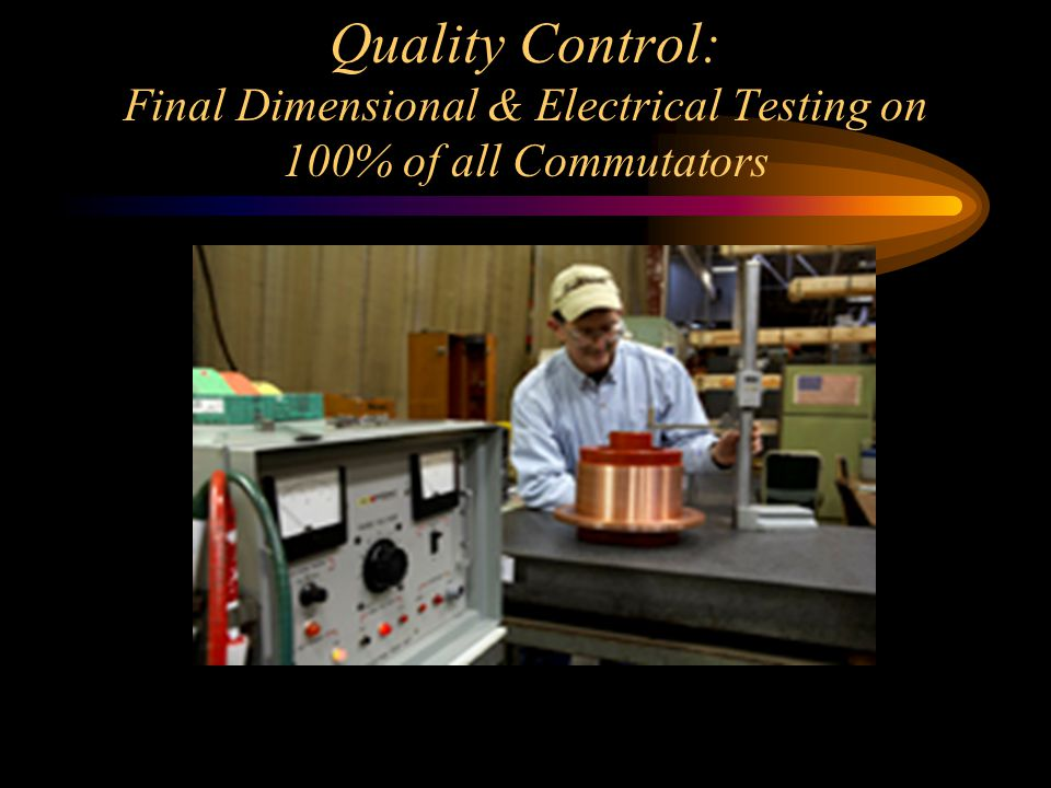 Quality Control: Final Dimensional & Electrical Testing on 100% of all Commutators