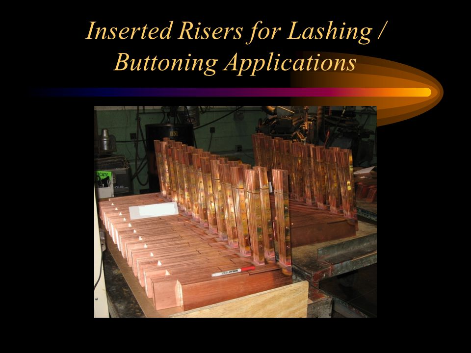 Inserted Risers for Lashing / Buttoning Applications