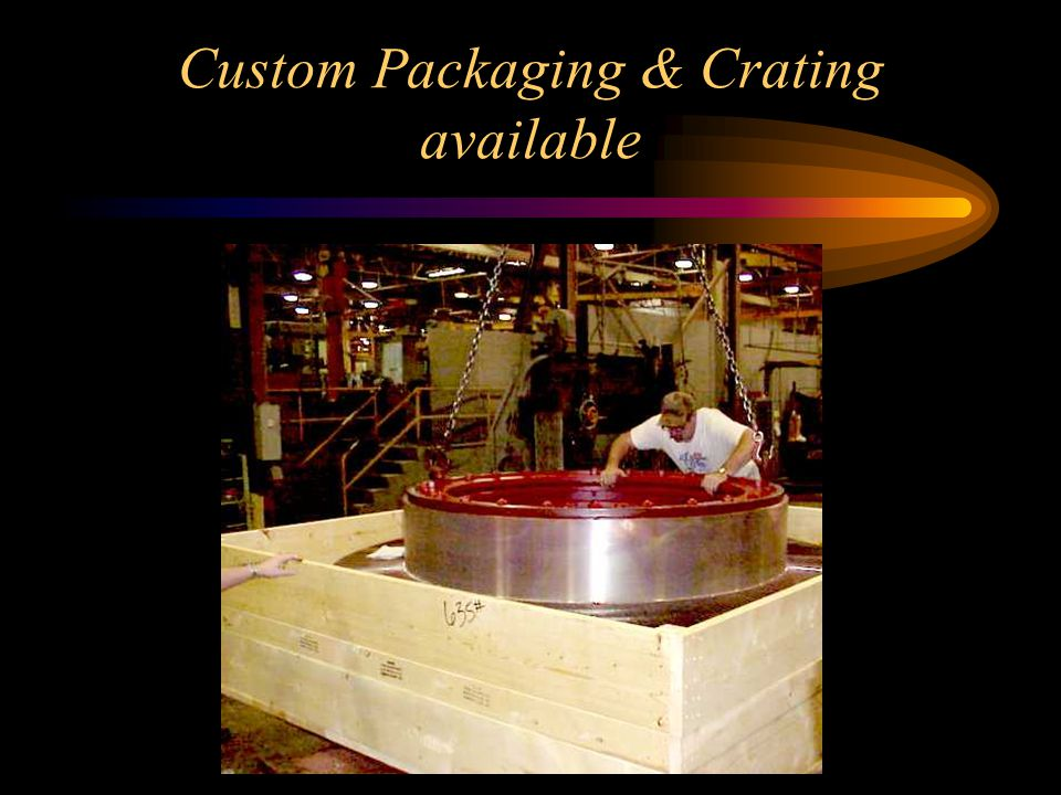 Custom Packaging & Crating available
