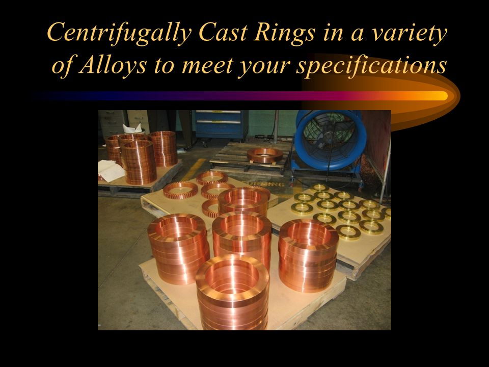 Centrifugally Cast Rings in a variety of Alloys to meet your specifications