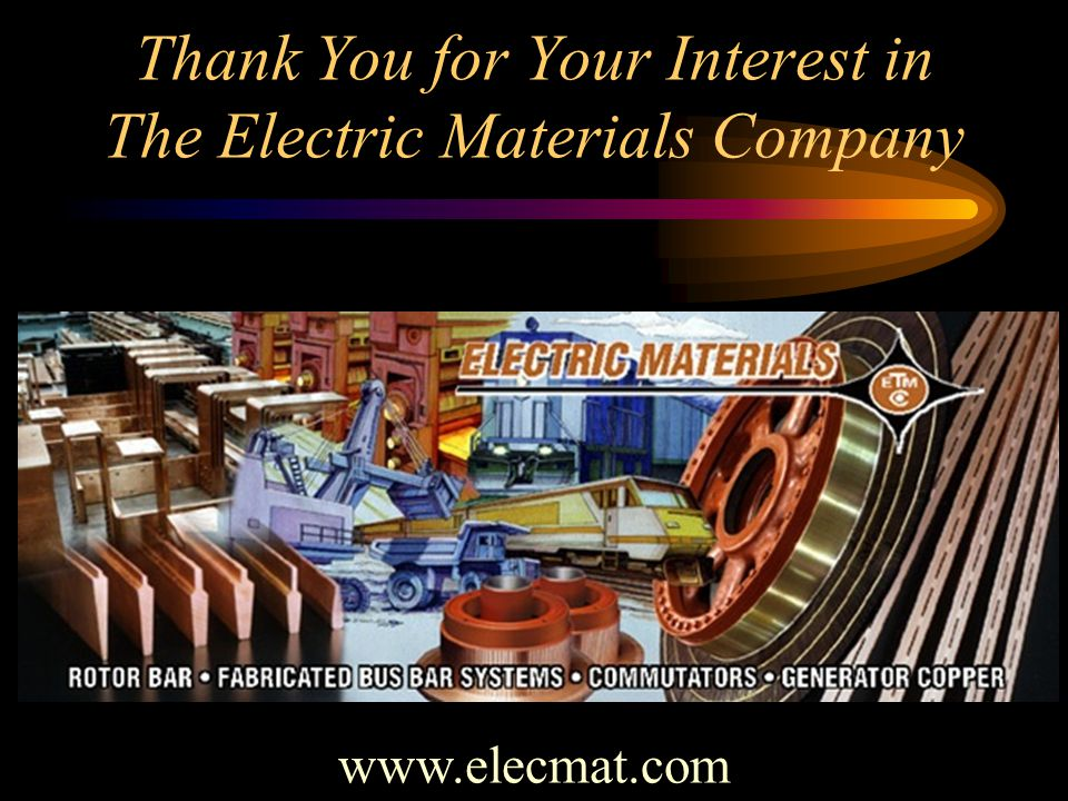 Thank You for Your Interest in The Electric Materials Company www.elecmat.com