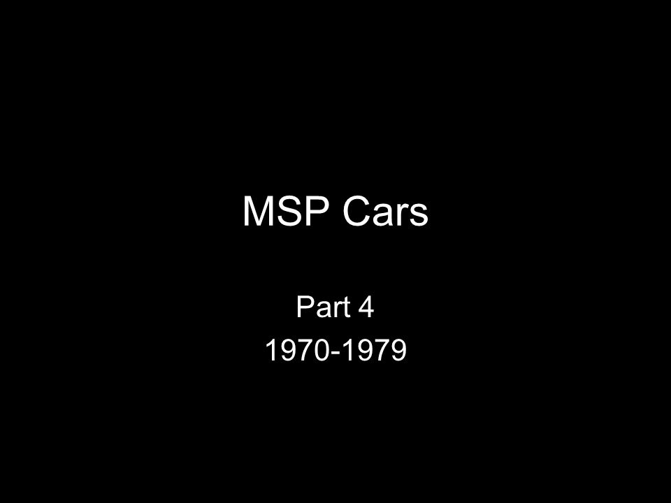 MSP Cars Part 4 1970-1979