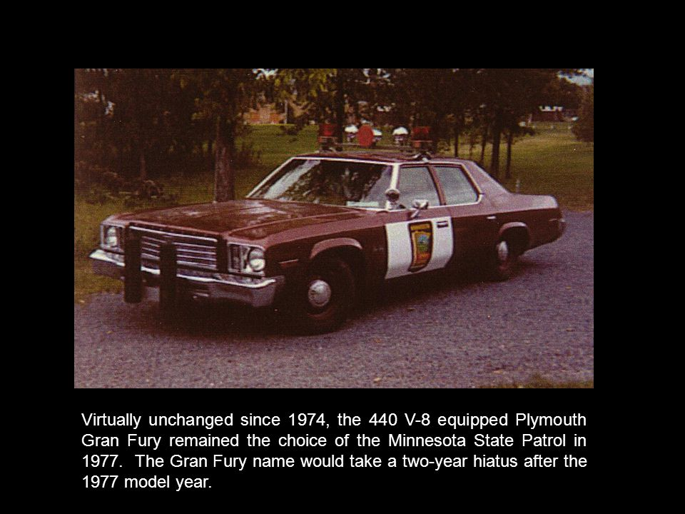 Virtually unchanged since 1974, the 440 V-8 equipped Plymouth Gran Fury remained the choice of the Minnesota State Patrol in 1977.