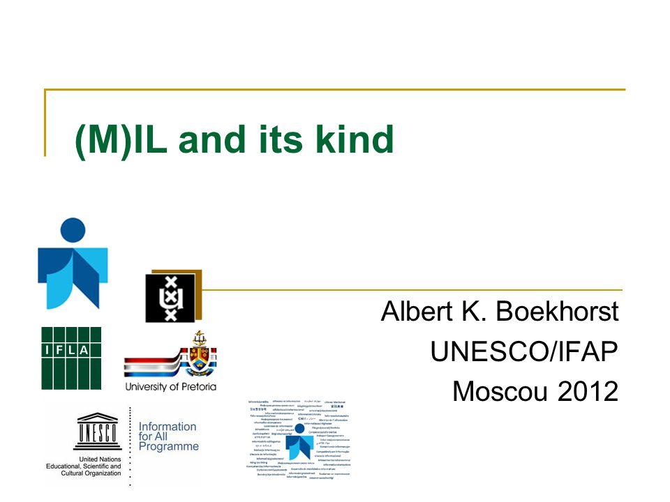 (M)IL and its kind Albert K. Boekhorst UNESCO/IFAP Moscou 2012