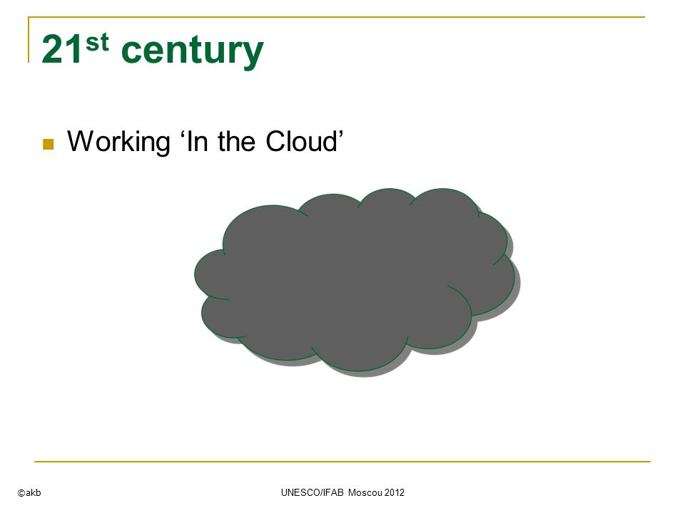 21 st century Working 'In the Cloud' ©akb UNESCO/IFAB Moscou 2012
