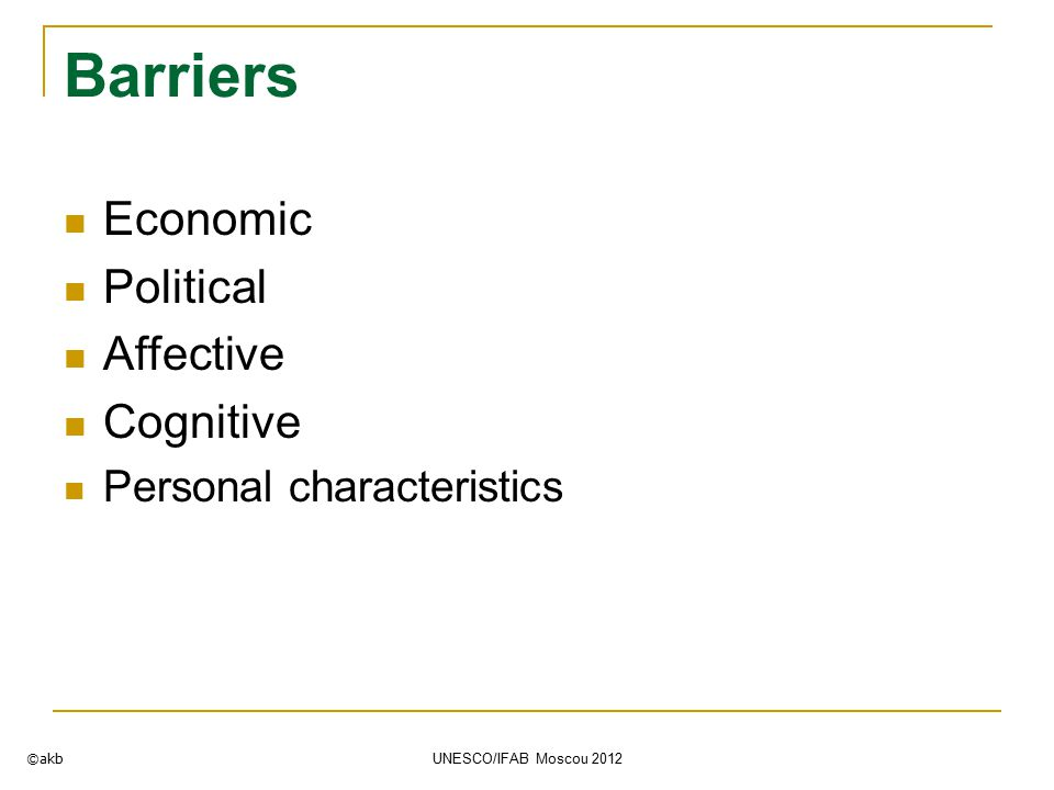 Barriers Economic Political Affective Cognitive Personal characteristics ©akb UNESCO/IFAB Moscou 2012
