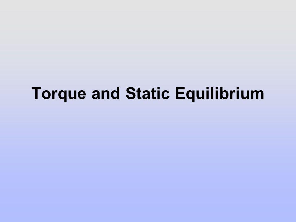 Torque and Static Equilibrium