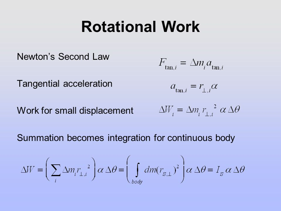 Rotational Work Newton's Second Law Tangential acceleration Work for small displacement Summation becomes integration for continuous body
