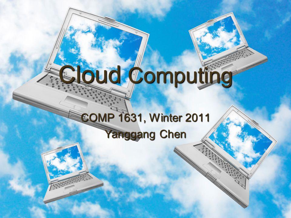 Cloud Computing COMP 1631, Winter 2011 Yanggang Chen