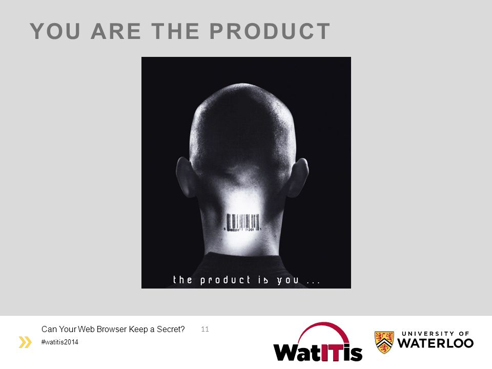 #watitis2014 YOU ARE THE PRODUCT Can Your Web Browser Keep a Secret? 11